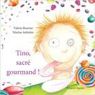 Couverture du livre « Tino, sacré gourmand ! » de Valerie Bouvier et Marine Aubriere aux éditions Mazeto Square