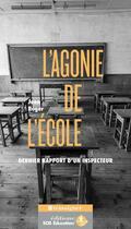 Couverture du livre « L'agonie de l'école ; dernier rapport d'un inspecteur » de Jean Roger aux éditions Sos Education