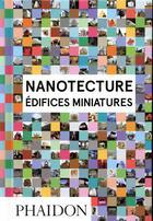 Couverture du livre « Nanotecture ; édifices miniatures » de Rebecca Roke aux éditions Phaidon