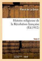 Couverture du livre « Histoire religieuse de la revolution francaise. t. 2, 6e ed. - 1912 » de Pierre Lagorce aux éditions Hachette Bnf
