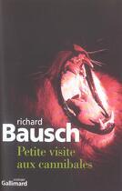Couverture du livre « Petite visite aux cannibales » de Richard Bausch aux éditions Gallimard