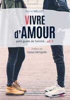Couverture du livre « Vivre d'amour ; petit guide de l'amitié...et + » de Pierre Mellot aux éditions Emmanuel