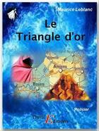 Couverture du livre « Arsène Lupin gentleman cambrioleur ; le triangle d'or » de Maurice Leblanc aux éditions Thriller Editions