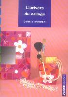 Couverture du livre « L'univers du collage » de Colette Rouden aux éditions Ulisse