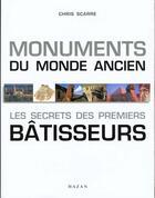 Couverture du livre « Monuments Du Monde Ancien ; Les Secrets Des Premiers Batisseurs » de Chris Scare aux éditions Hazan