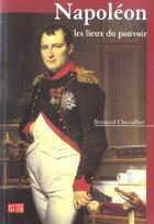 Couverture du livre « Napoleon, les lieux du pouvoir » de Bernard Chevallier aux éditions Art Lys