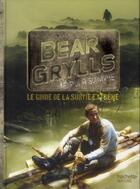 Couverture du livre « Le guide de la survie extrême » de Bear Grylls aux éditions Hachette Pratique