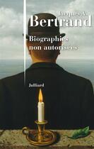 Couverture du livre « Biographies non autorisées » de Jacques-Andre Bertrand aux éditions Julliard