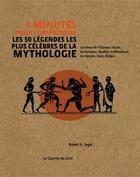 Couverture du livre « 3 minutes pour comprendre ; les 50 légendes les plus célèbres de la mythologie » de Robert A. Segal aux éditions Courrier Du Livre