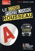 Couverture du livre « Code Rousseau ; poids lourd (édition 2017) » de Collectif aux éditions Codes Rousseau