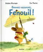 Couverture du livre « Bonnes vacances, Fenouil ! » de Eve Tharlet et Brigitte Weninger aux éditions Mijade