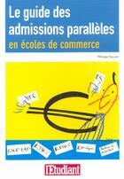 Couverture du livre « Le Guide Des Admissions Paralleles En Ecoles De Commerce » de Philippe Teyssier aux éditions L'etudiant