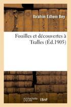 Couverture du livre « Fouilles et decouvertes a tralles » de Edhem Bey Ibrahim aux éditions Hachette Bnf