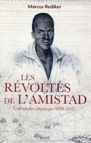 Couverture du livre « Les révoltés de l'Amistad ; une odyssée atlantique, 1839-1842 » de Marcus Rediker aux éditions Seuil