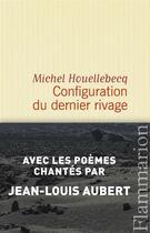 Couverture du livre « Configuration du dernier rivage » de Michel Houellebecq aux éditions Flammarion