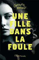 Couverture du livre « Une fille dans la foule » de Charlotte Bousquet aux éditions Flammarion Jeunesse