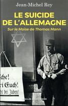 Couverture du livre « Le suicide de l'Allemagne ; sur le Moïse de Thomas Mann » de Jean-Michel Rey aux éditions Desclee De Brouwer