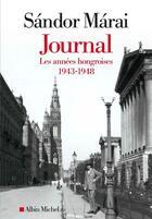 Couverture du livre « Journal t.1 ; les années hongroises : 1943-1948 » de Sandor Marai aux éditions Albin Michel