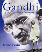 Couverture du livre « Gandhi, la liberté en marche » de Irene Frain aux éditions Timee