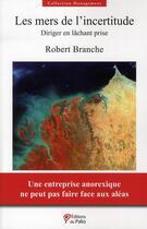 Couverture du livre « Les mers de l'incertitude ; diriger en lâchant prise » de Robert Branche aux éditions Du Palio