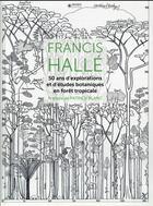 Couverture du livre « Francis Hallé ; 50 ans d'explorations et d'études scientifiques en forêt tropicale » de Francis Halle aux éditions Museo