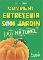 Couverture du livre « Comment entretenir son jardin au naturel » de Vincent Gerbe aux éditions Dangles