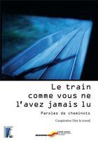 Couverture du livre « Le train comme vous ne l'avez jamais lu ; paroles de cheminots » de Pierre Madiot et Christine Depigny-Huet aux éditions Editions De L'atelier