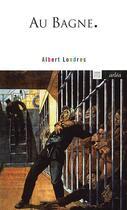 Couverture du livre « Au bagne » de Albert Londres aux éditions Arlea