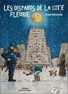 Couverture du livre « Les disparus de la cité fleurie » de Fred Morisse aux éditions Chant D'orties