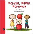 Couverture du livre « Pomme, pépin, pommier » de Paule Briere et Amelie Montplaisir aux éditions Isatis