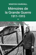 Couverture du livre « Mémoires de la Grande Guerre t.1 ; 1911-1915 » de Winston Churchill aux éditions Tallandier