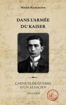 Couverture du livre « Dans l'armée du Kaiser ; carnets de guerre d'un Alsacien, 1914-1920 » de Marie Kuhlmann aux éditions Degorce