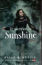 Couverture du livre « Sunshine épisode 3 ; le sacrifice de Sunshine » de Mckenzie+Sheinmel aux éditions Black Moon