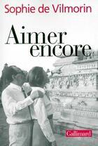 Couverture du livre « Aimer encore ; André Malraux 1970-1976 » de Sophie De Vilmorin aux éditions Gallimard