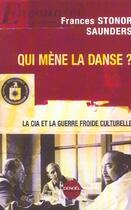 Couverture du livre « Qui mène la danse ? ; la CIA et la guerre froide culturelle » de Frances Stonor Saunders aux éditions Denoel