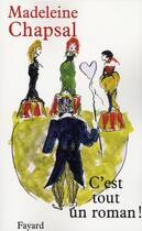 Couverture du livre « C'est tout un roman ! » de Madeleine Chapsal aux éditions Fayard