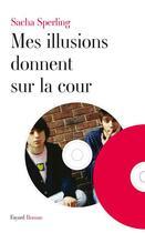 Couverture du livre « Mes illusions donnent sur la cour » de Sperling-S aux éditions Fayard
