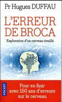 Couverture du livre « L'erreur de Broca ; exploration d'un cerveau éveillé » de Christophe Duchatelet et Hugues Duffau aux éditions Pocket