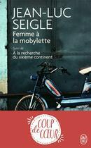 Couverture du livre « Femme à la mobylette ; à la recherche du sixième continent » de Jean-Luc Seigle aux éditions J'ai Lu