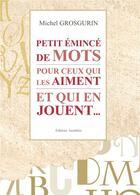 Couverture du livre « Petit émincé de mots pour ceux qui les aiment et qui en jouent » de Michel Grosgurin aux éditions Amalthee