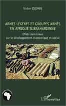 Couverture du livre « Armes légères et groupes armés en Afrique subsaharienne ; effets pernicieux sur le développement économique et social » de Victor Essimbe aux éditions Harmattan