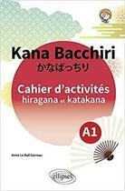 Couverture du livre « Kana bacchiri. cahier d'activites hiragana et katakana » de Le Bail Garreau A M. aux éditions Ellipses Marketing