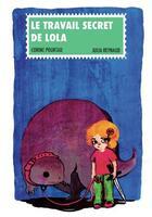 Couverture du livre « Le travail secret de Lola » de Corine Pourtau et Julia Reynaud aux éditions D'un Noir Si Bleu