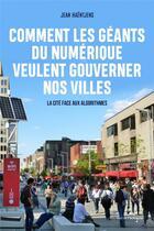 Couverture du livre « Comment les géants du numérique veulent gouverner nos villes ; la cité face aux algorithmes » de Jean Haentjens aux éditions Rue De L'echiquier