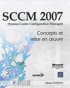 Couverture du livre « SCCM 2007 (system center configuration manager) concepts et mise en oeuvre » de Moise Tossou aux éditions Eni