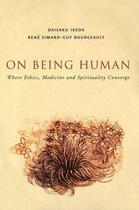 Couverture du livre « On Being Human: Where Medicine, Ethics and Spirituality Converge » de Guy Bourgeault et Daisaku Ikeda et Rene Simard aux éditions Pu De Montreal