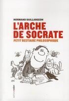 Couverture du livre « L'arche de Socrate ; petit bestiaire philosophique » de Normand Baillargeon aux éditions Aden