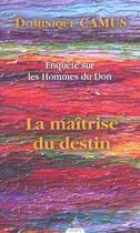 Couverture du livre « Enquête sur les hommes du don t.3 ; la maitrise du destin » de Dominique Camus aux éditions Dervy