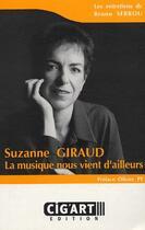 Couverture du livre « Suzanne Giraud ; la musique nous vient d'ailleurs » de Bruno Serrou aux éditions Cig'art