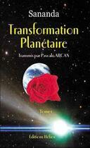 Couverture du livre « Transformation planetaire t. 1 » de Arcan/Sananda aux éditions Helios